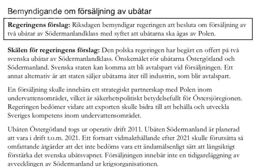 Szwedzki rząd poprosił parlament owyrażenie zgody nasprzedaż dwóch okrętów podwodnych klasy Södermanland Polsce. Głosowanie wtejsprawie ma odbyć się wczerwcu azgłoszona propozycja zostanie prawdopodobnie zaaprobowana przezRiksdag